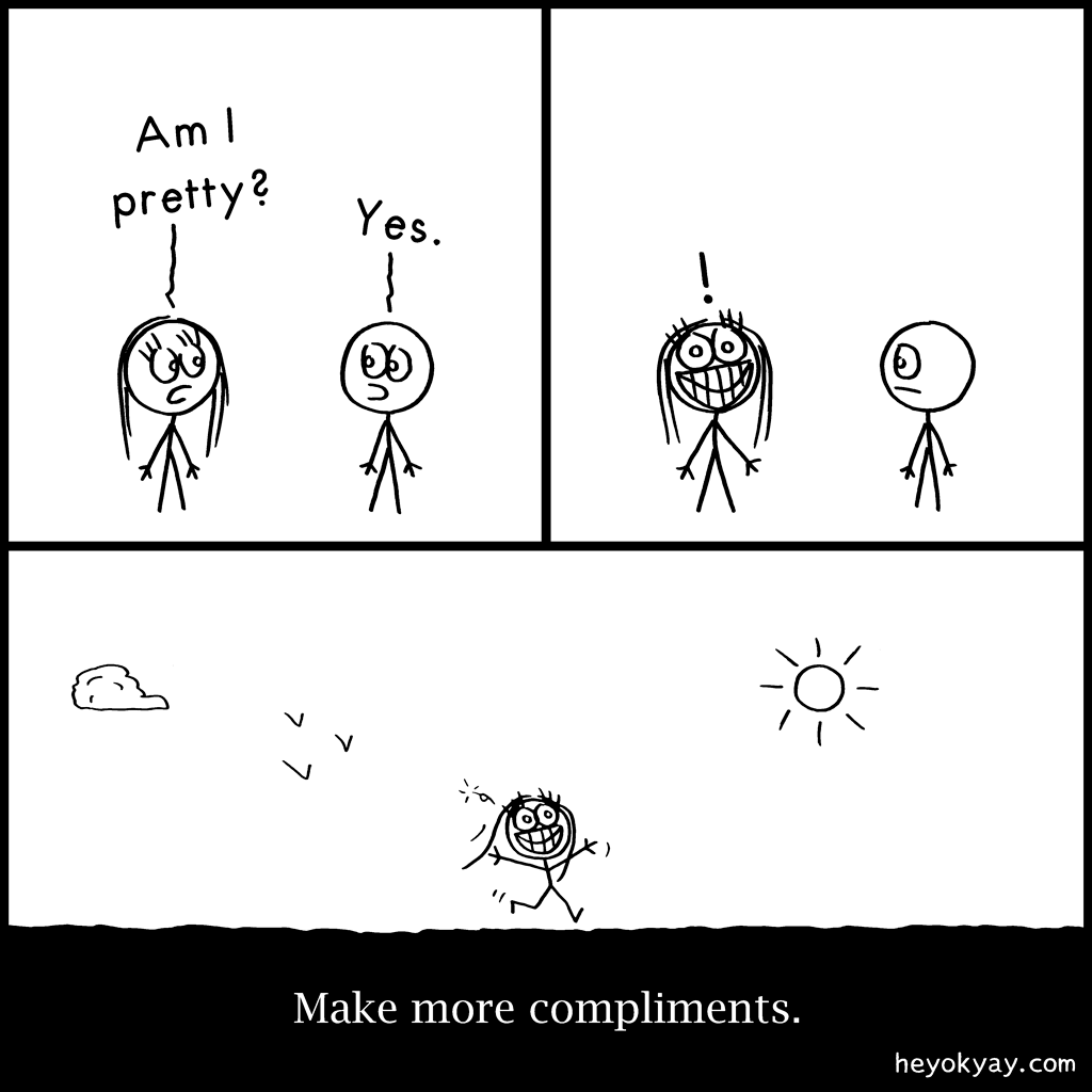 Compliments | Hey ok yay? | Am I pretty? Yes. Make more compliments. | flattery, flattering, beautiful, beauty, kindness