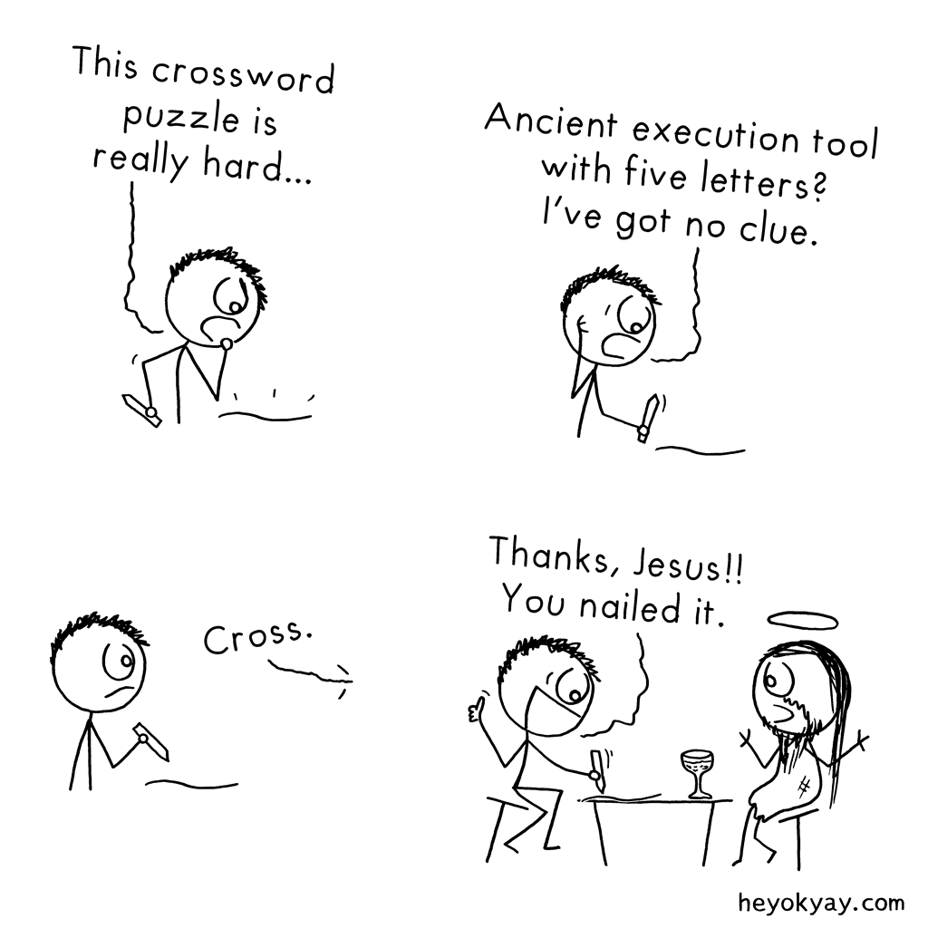 Crossword puzzle | Hey ok yay? | This crossword puzzle is really hard... Ancient execution tool with five letters? I've got no clue. Cross. Thanks, Jesus! You nailed it. | Religion, christians, blasphemy.