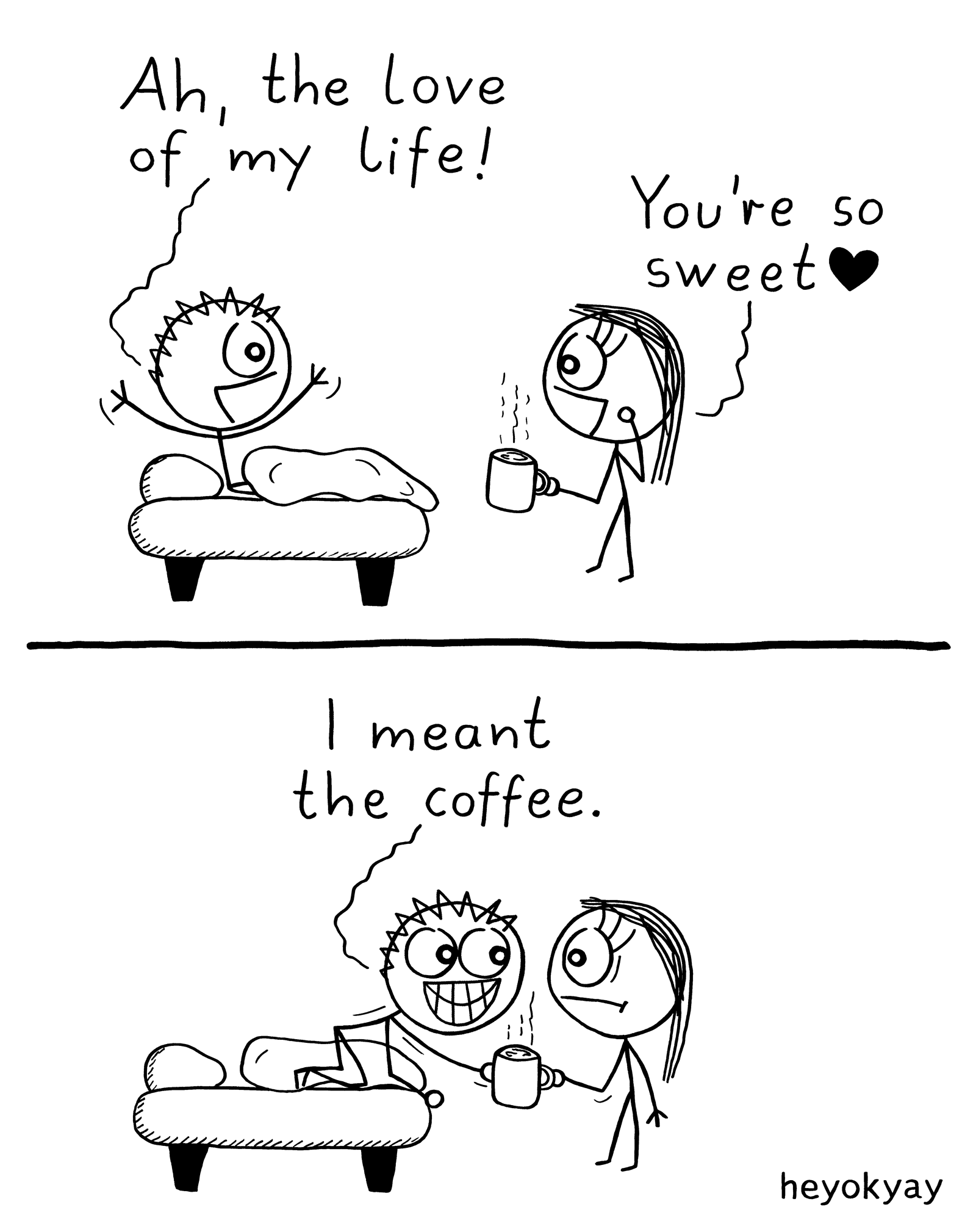 Ah, the love of my life! You're so sweet. I meant the coffee. - True love heyokyay comic