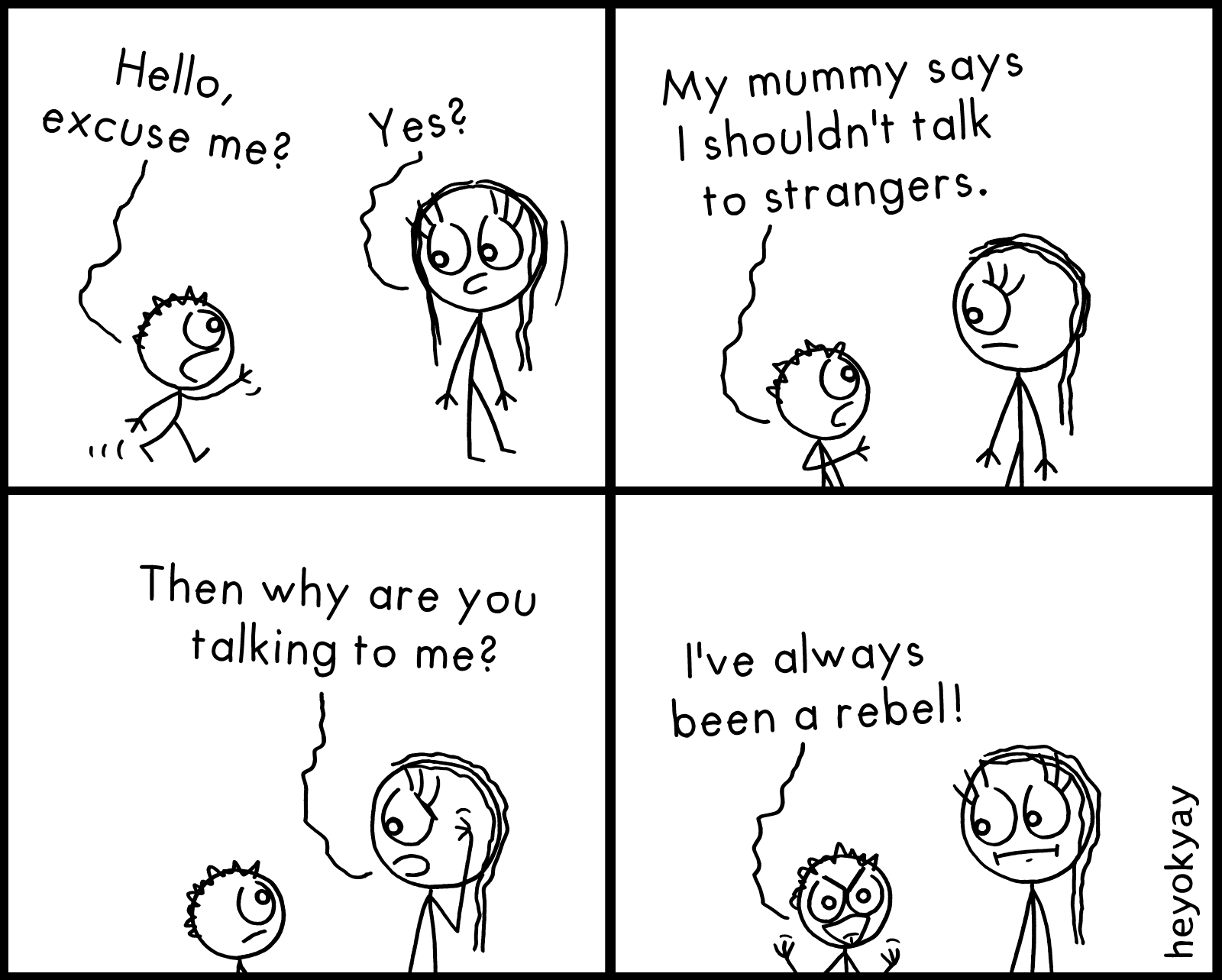 Hello, excuse me? Yes? My mummy says I shouldn't talk to strangers. Then why are you talking to me? I've always been a rebel! Excuse Me heyokyay comic