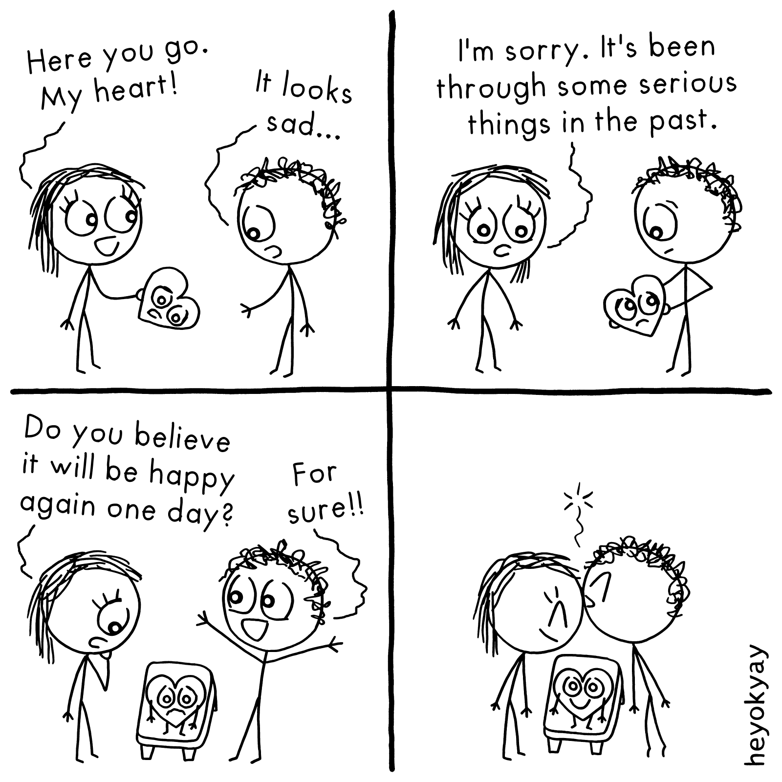 Here you go. My heart! It looks sad. I'm sorry. It's been through some serious things in the past. Do you believe it will be happy again one day? For sure! Heart heyokyay comic