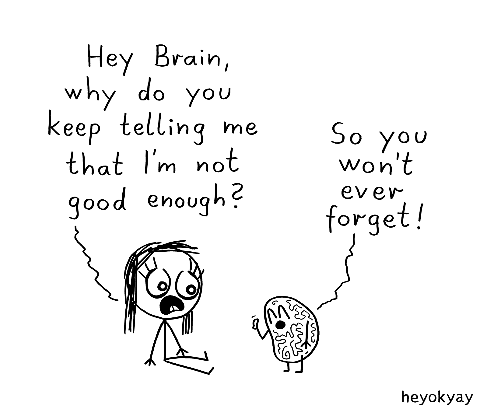 Hey brain, why do you keep telling me that I'm not good enough? So you won't ever forget! Hey Brain heyokyay comic